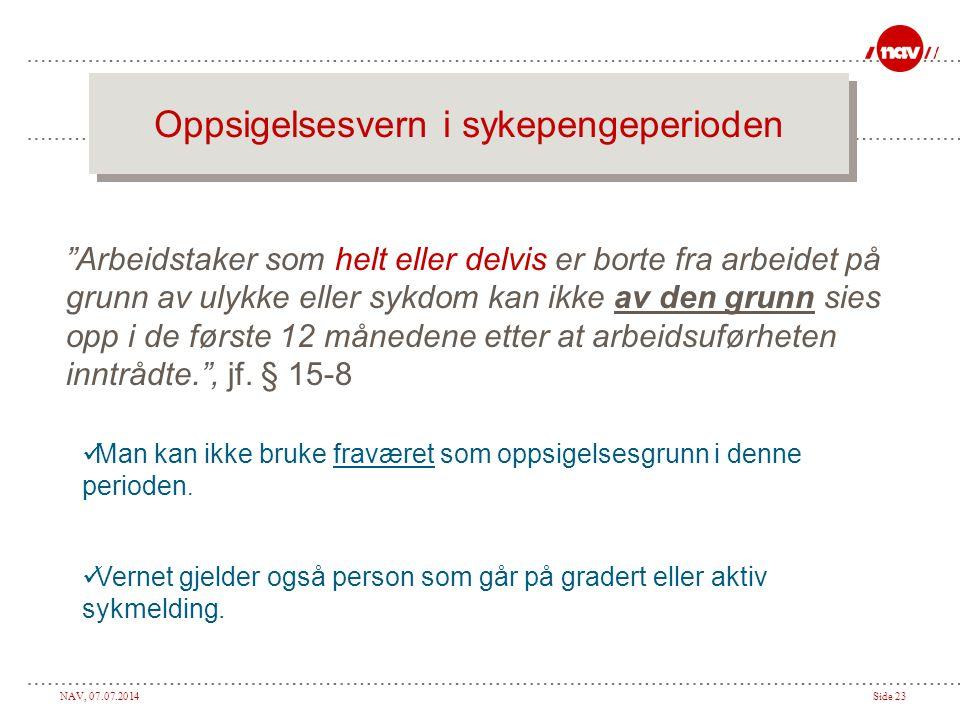 NAV, 07.07.2014Side 23 Oppsigelsesvern i sykepengeperioden Man kan ikke bruke fraværet som oppsigelsesgrunn i denne perioden.