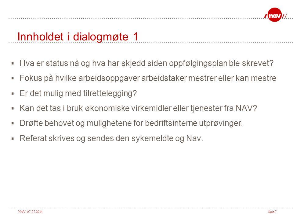 NAV, 07.07.2014Side 7 Innholdet i dialogmøte 1  Hva er status nå og hva har skjedd siden oppfølgingsplan ble skrevet.