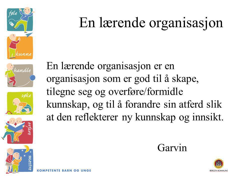 En lærende organisasjon En lærende organisasjon er en organisasjon som er god til å skape, tilegne seg og overføre/formidle kunnskap, og til å forandre sin atferd slik at den reflekterer ny kunnskap og innsikt.