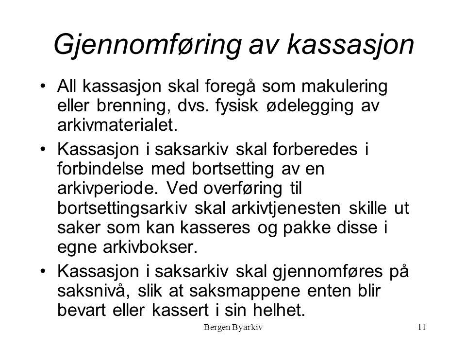 Bergen Byarkiv11 Gjennomføring av kassasjon All kassasjon skal foregå som makulering eller brenning, dvs.