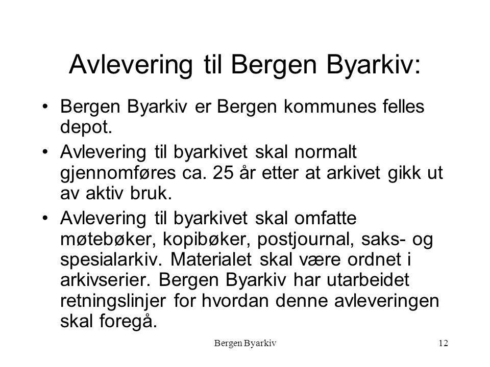 Bergen Byarkiv12 Avlevering til Bergen Byarkiv: Bergen Byarkiv er Bergen kommunes felles depot.