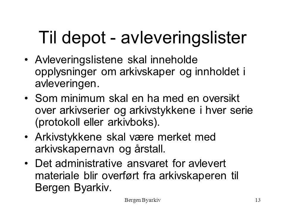 Bergen Byarkiv13 Til depot - avleveringslister Avleveringslistene skal inneholde opplysninger om arkivskaper og innholdet i avleveringen.