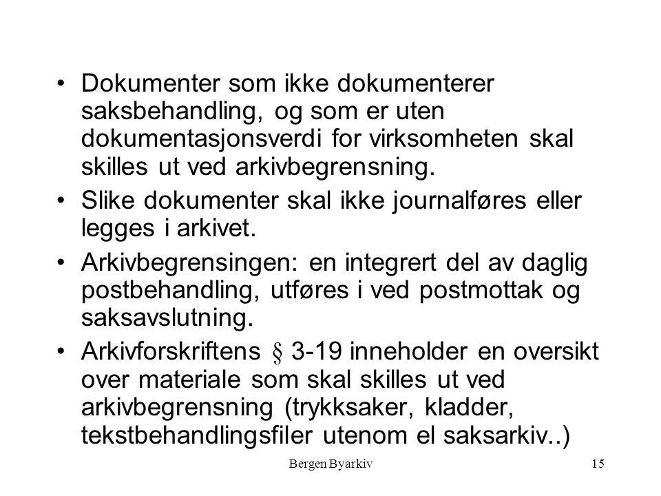 Bergen Byarkiv15 Dokumenter som ikke dokumenterer saksbehandling, og som er uten dokumentasjonsverdi for virksomheten skal skilles ut ved arkivbegrensning.