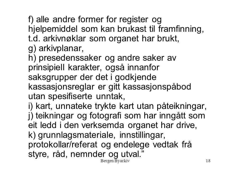 Bergen Byarkiv18 f) alle andre former for register og hjelpemiddel som kan brukast til framfinning, t.d.