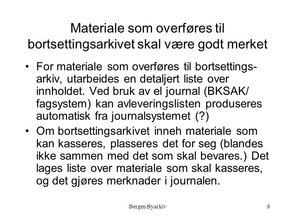Bergen Byarkiv8 Materiale som overføres til bortsettingsarkivet skal være godt merket For materiale som overføres til bortsettings- arkiv, utarbeides en detaljert liste over innholdet.