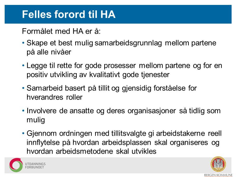 Formålet med HA er å: Felles forord til HA Skape et best mulig samarbeidsgrunnlag mellom partene på alle nivåer Legge til rette for gode prosesser mel