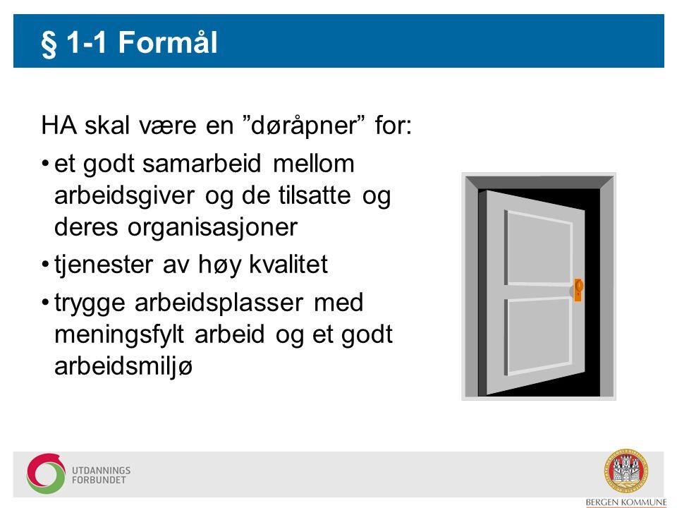 """§ 1-1 Formål HA skal være en """"døråpner"""" for: et godt samarbeid mellom arbeidsgiver og de tilsatte og deres organisasjoner tjenester av høy kvalitet tr"""