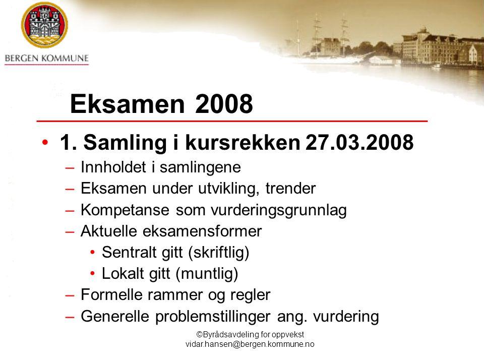 ©Byrådsavdeling for oppvekst vidar.hansen@bergen.kommune.no Eksamen 2008 1. Samling i kursrekken 27.03.2008 –Innholdet i samlingene –Eksamen under utv