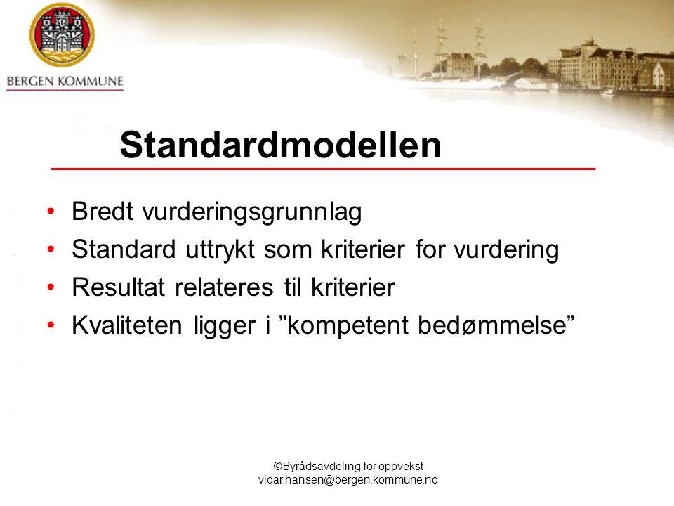 ©Byrådsavdeling for oppvekst vidar.hansen@bergen.kommune.no Standardmodellen Bredt vurderingsgrunnlag Standard uttrykt som kriterier for vurdering Res
