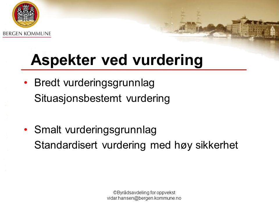 ©Byrådsavdeling for oppvekst vidar.hansen@bergen.kommune.no Aspekter ved vurdering Bredt vurderingsgrunnlag Situasjonsbestemt vurdering Smalt vurderin
