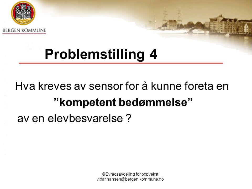 """©Byrådsavdeling for oppvekst vidar.hansen@bergen.kommune.no Problemstilling 4 Hva kreves av sensor for å kunne foreta en """"kompetent bedømmelse"""" av en"""