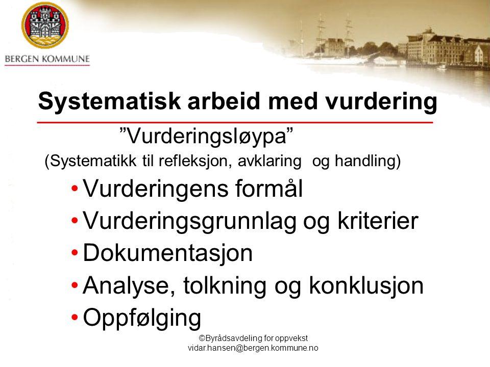 """©Byrådsavdeling for oppvekst vidar.hansen@bergen.kommune.no Systematisk arbeid med vurdering """"Vurderingsløypa"""" (Systematikk til refleksjon, avklaring"""