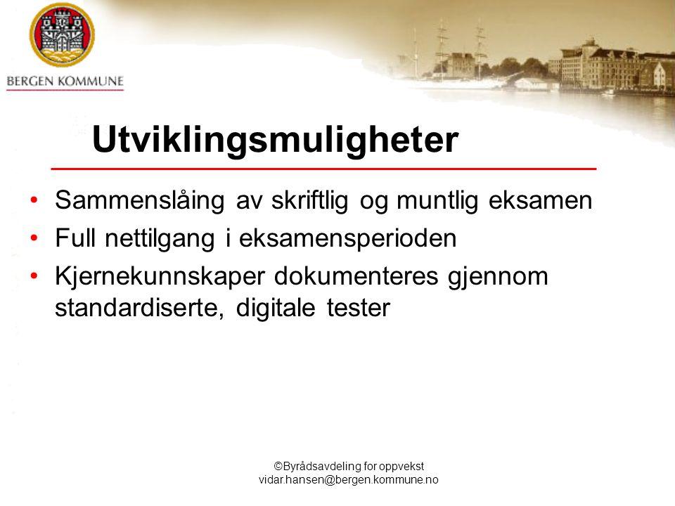 ©Byrådsavdeling for oppvekst vidar.hansen@bergen.kommune.no Utviklingsmuligheter Sammenslåing av skriftlig og muntlig eksamen Full nettilgang i eksame