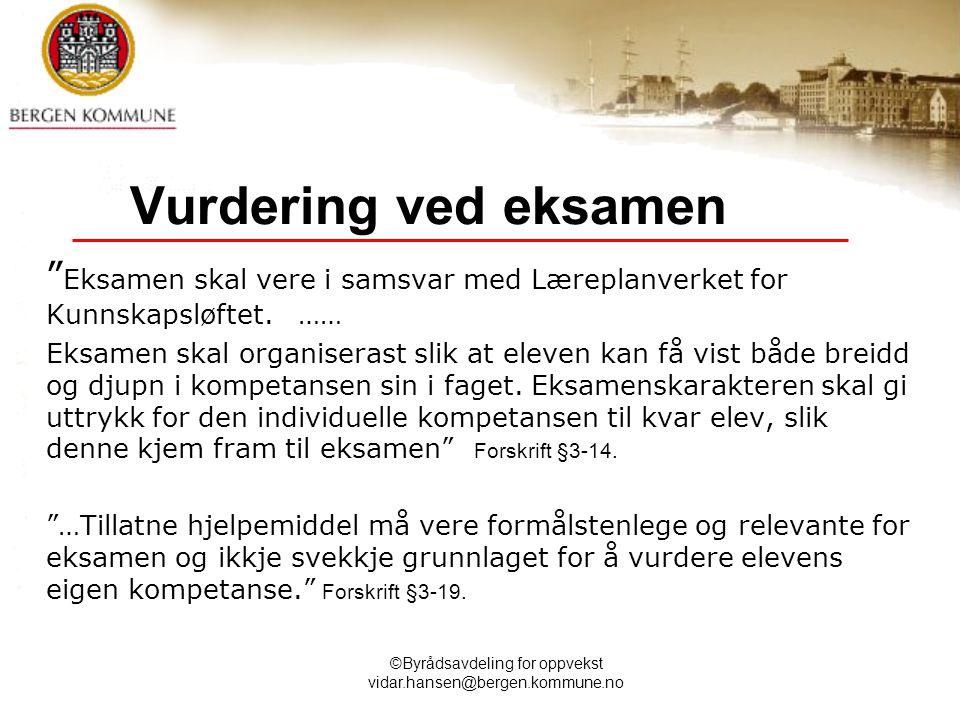 """©Byrådsavdeling for oppvekst vidar.hansen@bergen.kommune.no Vurdering ved eksamen """" Eksamen skal vere i samsvar med Læreplanverket for Kunnskapsløftet"""