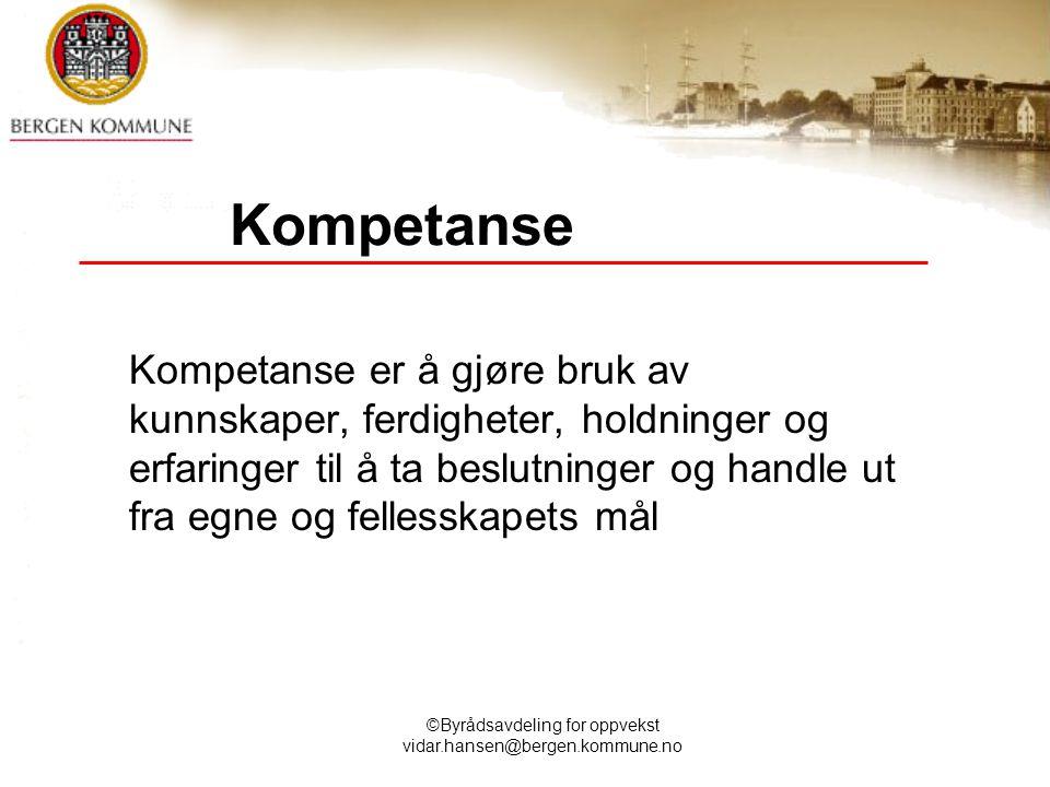 ©Byrådsavdeling for oppvekst vidar.hansen@bergen.kommune.no Kompetanse Kompetanse er å gjøre bruk av kunnskaper, ferdigheter, holdninger og erfaringer