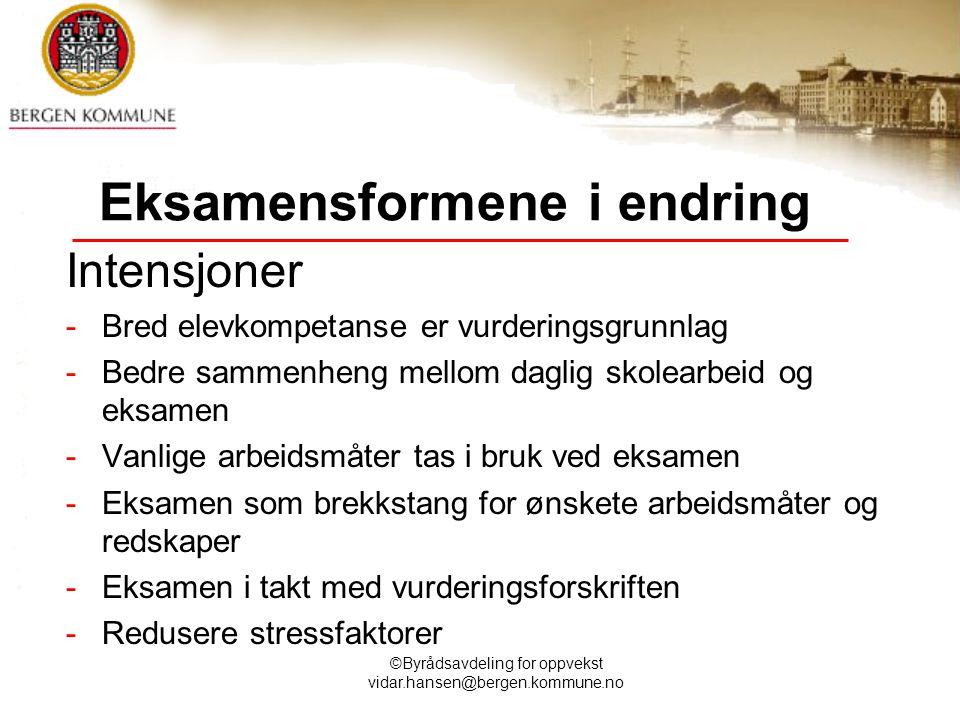 ©Byrådsavdeling for oppvekst vidar.hansen@bergen.kommune.no Eksamensformene i endring Intensjoner -Bred elevkompetanse er vurderingsgrunnlag -Bedre sa