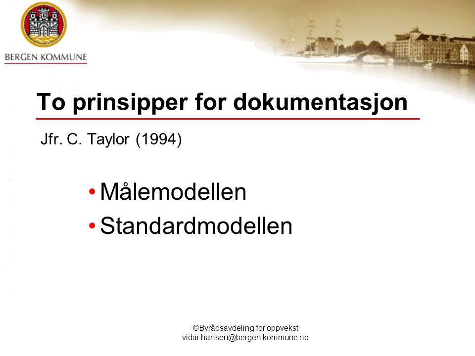 ©Byrådsavdeling for oppvekst vidar.hansen@bergen.kommune.no To prinsipper for dokumentasjon Jfr. C. Taylor (1994) Målemodellen Standardmodellen