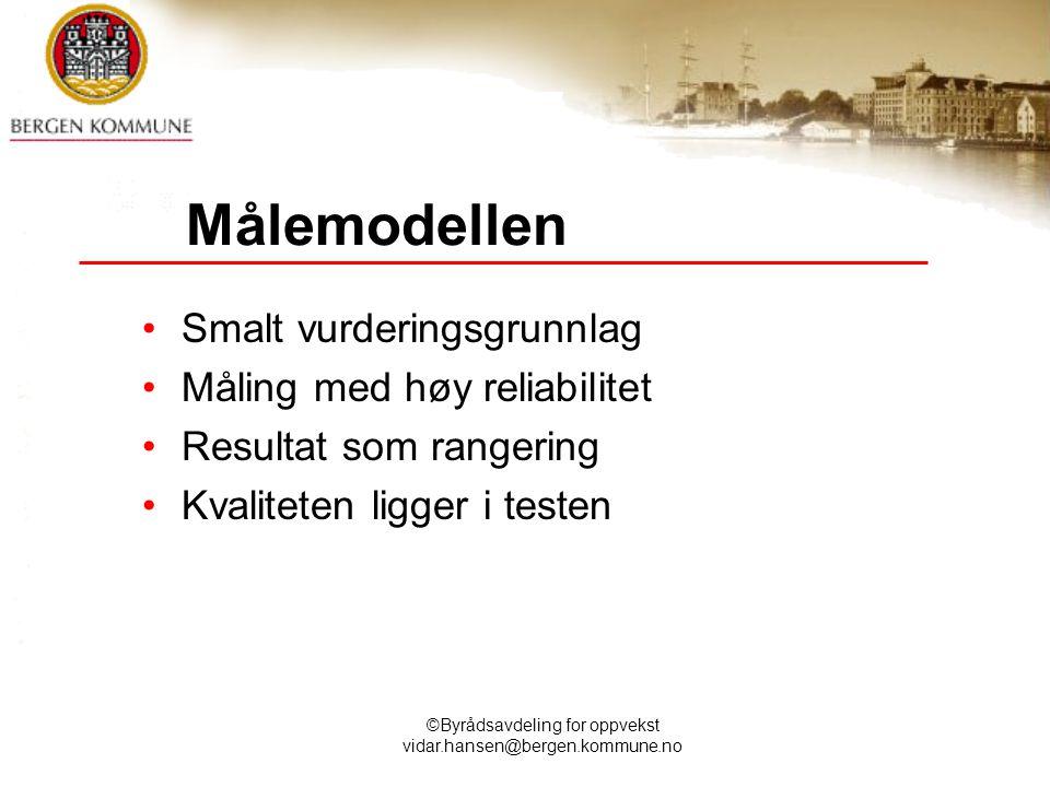©Byrådsavdeling for oppvekst vidar.hansen@bergen.kommune.no Målemodellen Smalt vurderingsgrunnlag Måling med høy reliabilitet Resultat som rangering K