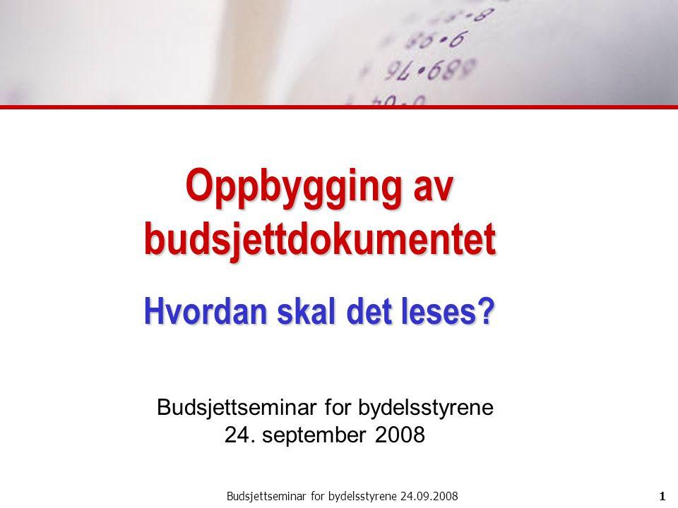 Budsjettseminar for bydelsstyrene 24.09.20081 Oppbygging av budsjettdokumentet Hvordan skal det leses? Budsjettseminar for bydelsstyrene 24. september