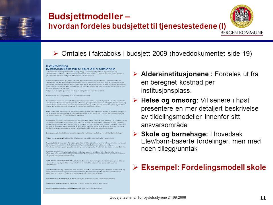 11 Budsjettseminar for bydelsstyrene 24.09.2008 Budsjettmodeller – hvordan fordeles budsjettet til tjenestestedene (I)  Omtales i faktaboks i budsjet