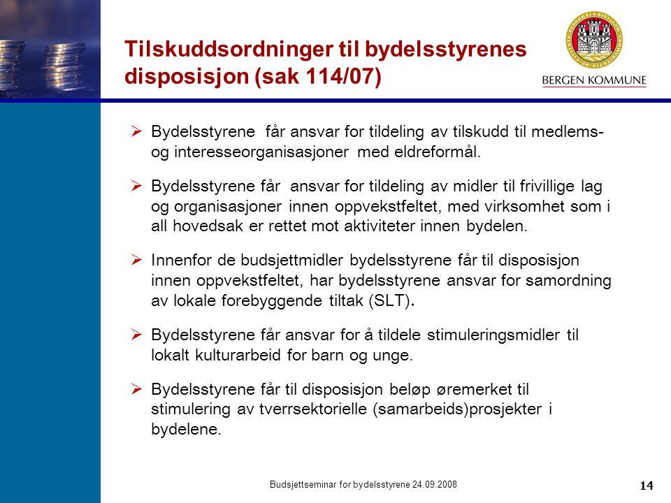 14 Budsjettseminar for bydelsstyrene 24.09.2008 Tilskuddsordninger til bydelsstyrenes disposisjon (sak 114/07)  Bydelsstyrene får ansvar for tildelin