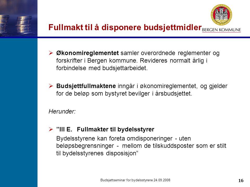 16 Budsjettseminar for bydelsstyrene 24.09.2008 Fullmakt til å disponere budsjettmidler  Økonomireglementet samler overordnede reglementer og forskrifter i Bergen kommune.