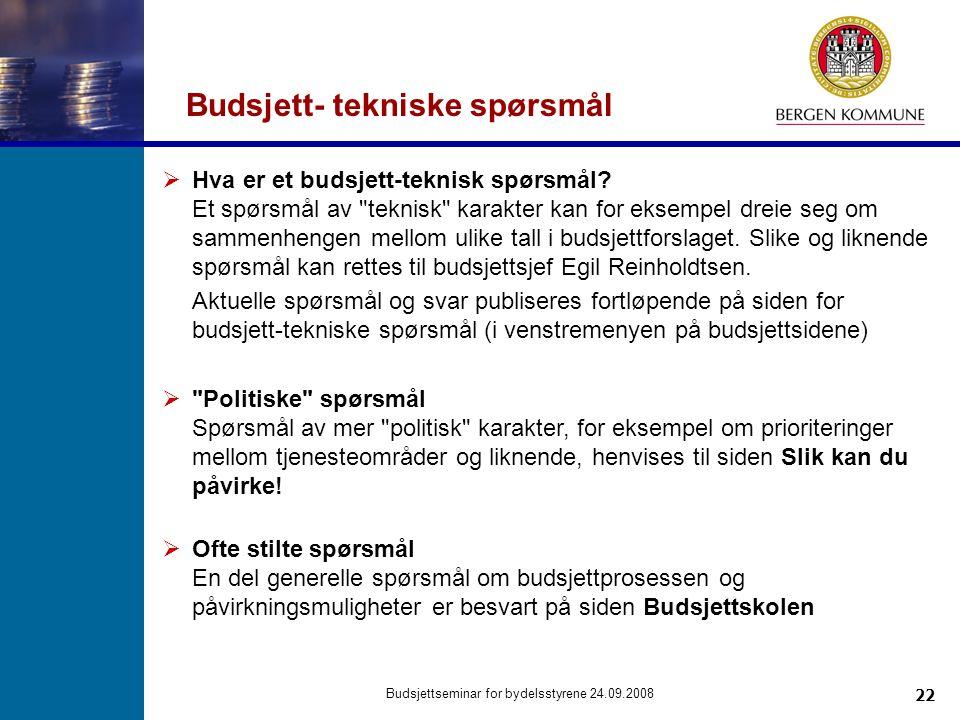 22 Budsjettseminar for bydelsstyrene 24.09.2008 Budsjett- tekniske spørsmål  Hva er et budsjett-teknisk spørsmål? Et spørsmål av