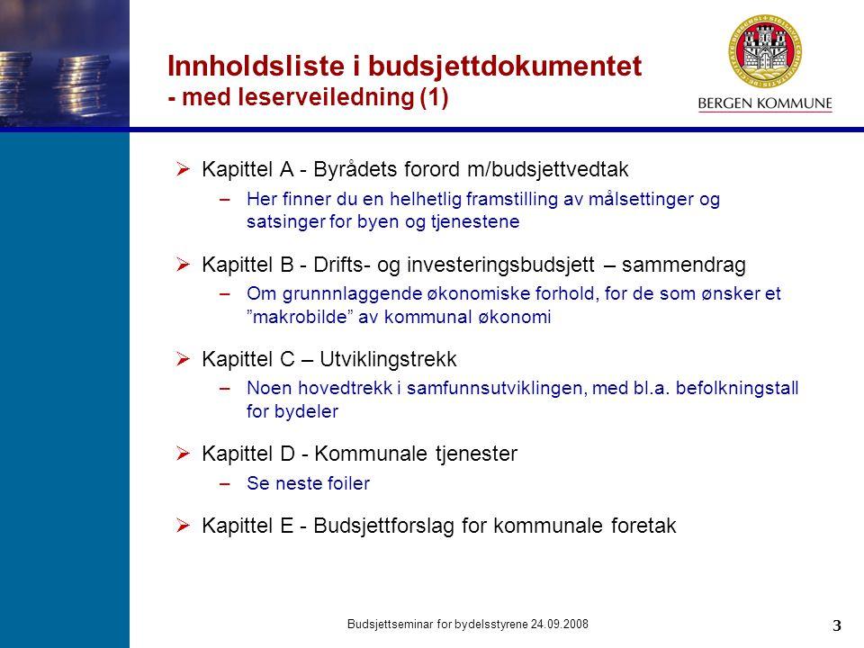 3 Budsjettseminar for bydelsstyrene 24.09.2008 Innholdsliste i budsjettdokumentet - med leserveiledning (1)  Kapittel A - Byrådets forord m/budsjettv