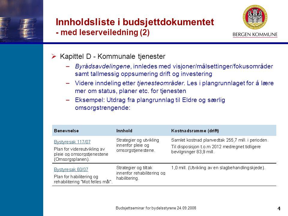 4 Budsjettseminar for bydelsstyrene 24.09.2008 Innholdsliste i budsjettdokumentet - med leserveiledning (2)  Kapittel D - Kommunale tjenester –Byråds
