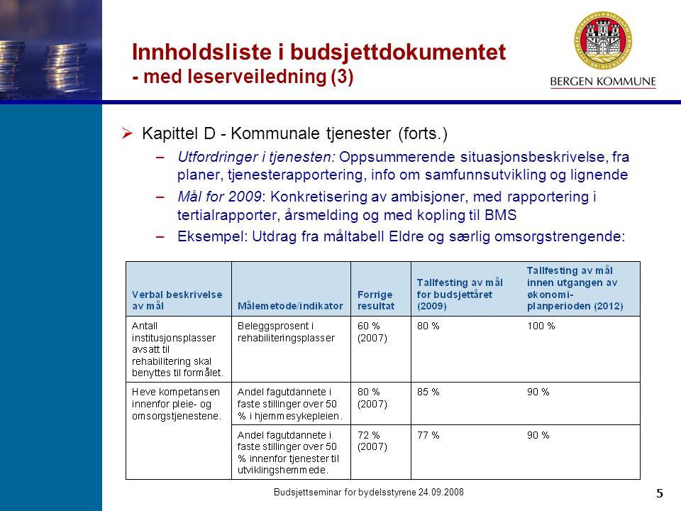 5 Budsjettseminar for bydelsstyrene 24.09.2008 Innholdsliste i budsjettdokumentet - med leserveiledning (3)  Kapittel D - Kommunale tjenester (forts.