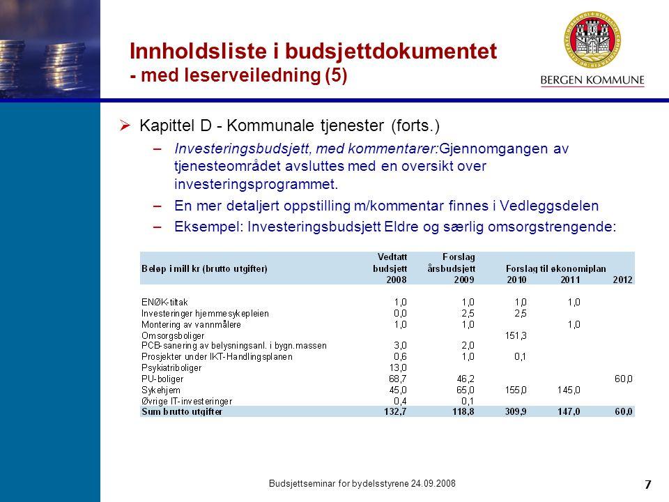 7 Budsjettseminar for bydelsstyrene 24.09.2008 Innholdsliste i budsjettdokumentet - med leserveiledning (5)  Kapittel D - Kommunale tjenester (forts.