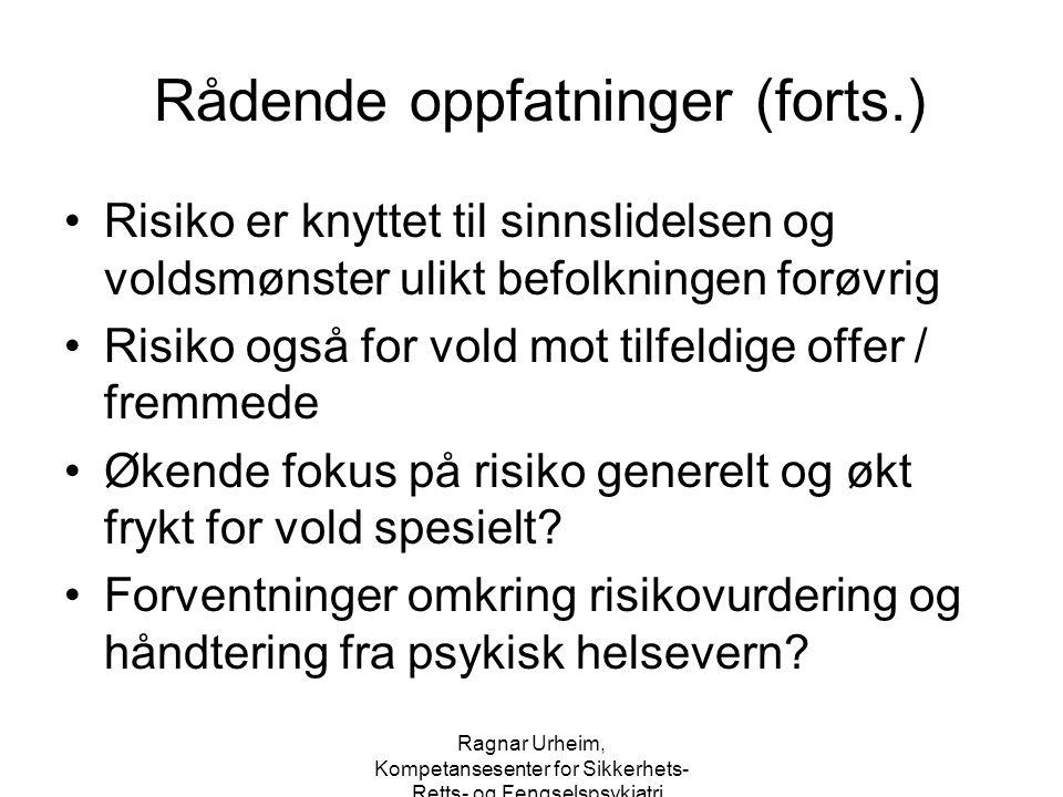 Ragnar Urheim, Kompetansesenter for Sikkerhets-, Retts- og Fengselspsykiatri Rådende oppfatninger (forts.) Risiko er knyttet til sinnslidelsen og vold