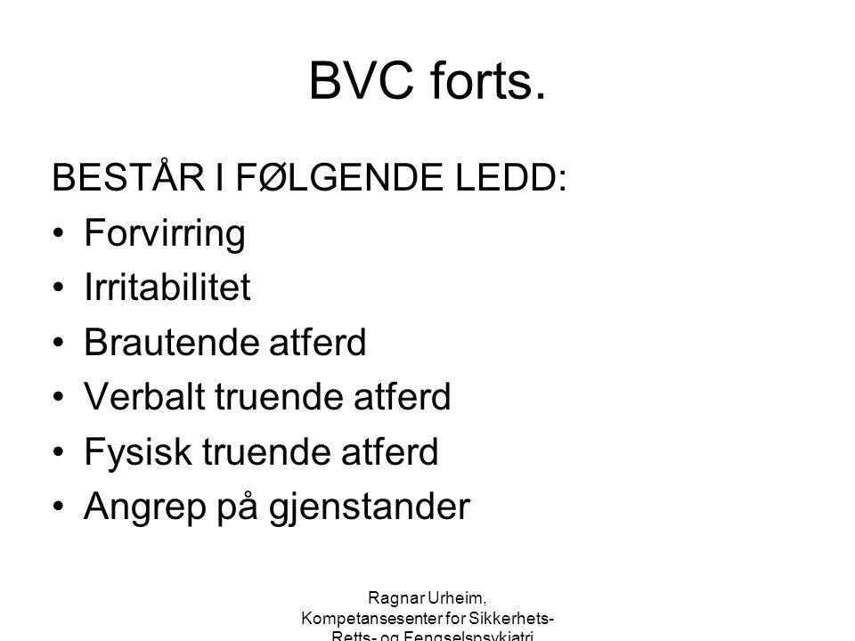 Ragnar Urheim, Kompetansesenter for Sikkerhets-, Retts- og Fengselspsykiatri BVC forts. BESTÅR I FØLGENDE LEDD: Forvirring Irritabilitet Brautende atf