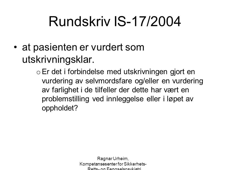 Ragnar Urheim, Kompetansesenter for Sikkerhets-, Retts- og Fengselspsykiatri Rundskriv IS-17/2004 at pasienten er vurdert som utskrivningsklar. o Er d