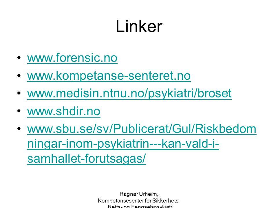 Ragnar Urheim, Kompetansesenter for Sikkerhets-, Retts- og Fengselspsykiatri Linker www.forensic.no www.kompetanse-senteret.no www.medisin.ntnu.no/psy