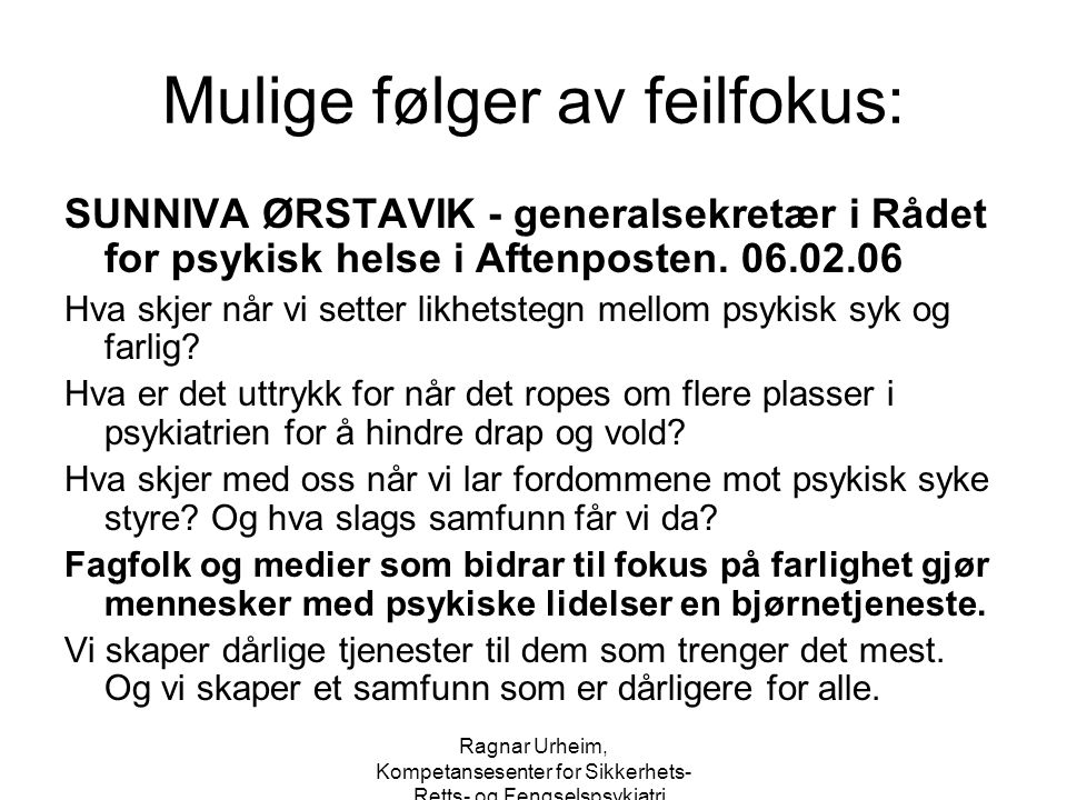Ragnar Urheim, Kompetansesenter for Sikkerhets-, Retts- og Fengselspsykiatri Mulige følger av feilfokus: SUNNIVA ØRSTAVIK - generalsekretær i Rådet fo