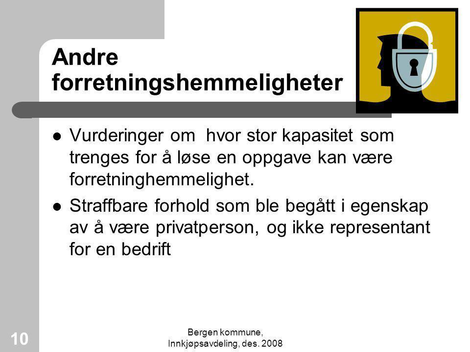 Bergen kommune, Innkjøpsavdeling, des. 2008 10 Andre forretningshemmeligheter Vurderinger om hvor stor kapasitet som trenges for å løse en oppgave kan