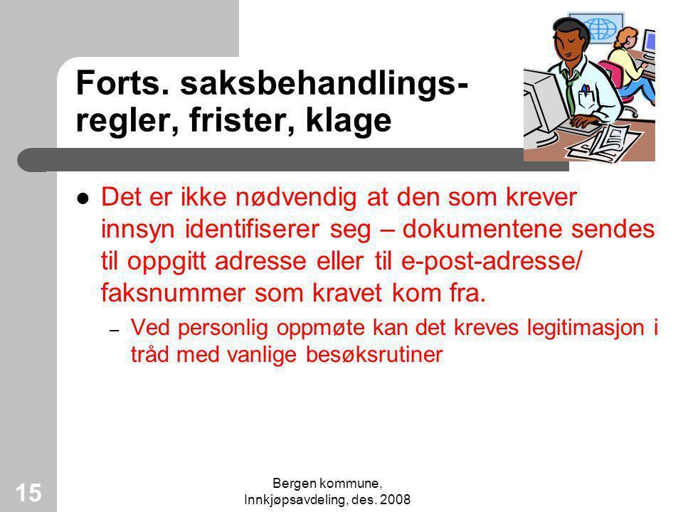 Bergen kommune, Innkjøpsavdeling, des. 2008 15 Forts. saksbehandlings- regler, frister, klage Det er ikke nødvendig at den som krever innsyn identifis