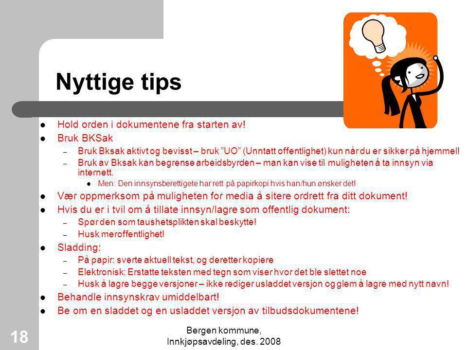 Bergen kommune, Innkjøpsavdeling, des. 2008 18 Nyttige tips Hold orden i dokumentene fra starten av! Bruk BKSak – Bruk Bksak aktivt og bevisst – bruk