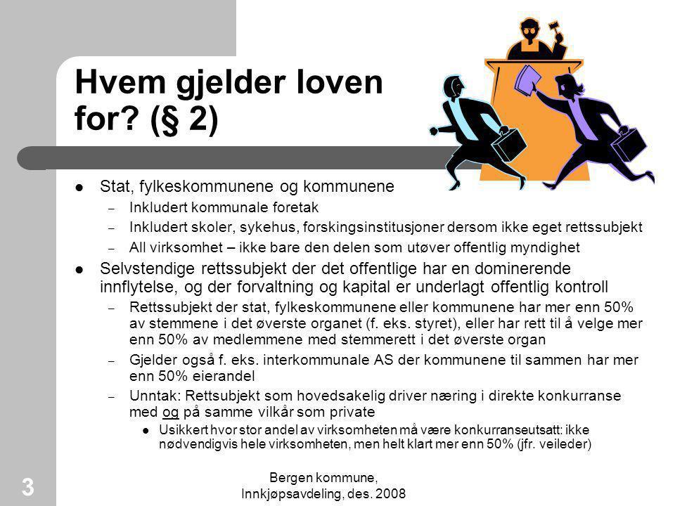 Bergen kommune, Innkjøpsavdeling, des. 2008 3 Hvem gjelder loven for? (§ 2) Stat, fylkeskommunene og kommunene – Inkludert kommunale foretak – Inklude