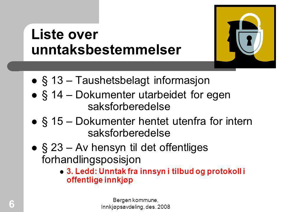 Bergen kommune, Innkjøpsavdeling, des. 2008 6 Liste over unntaksbestemmelser § 13 – Taushetsbelagt informasjon § 14 – Dokumenter utarbeidet for egen s