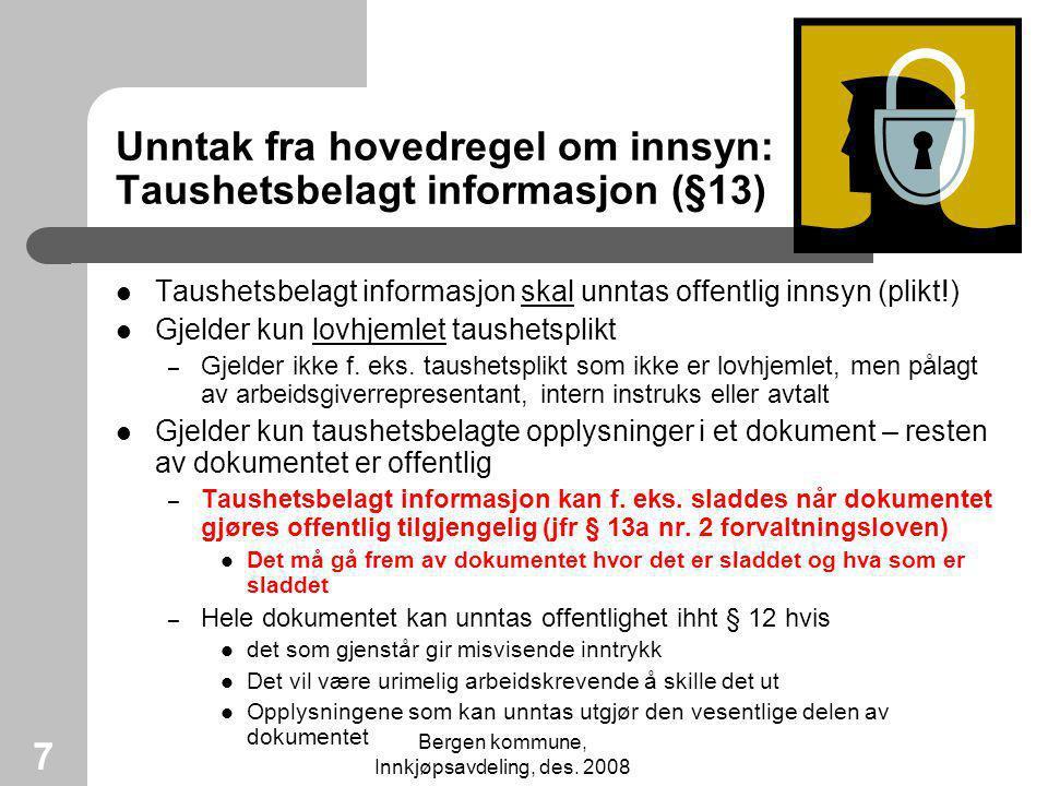 Bergen kommune, Innkjøpsavdeling, des. 2008 7 Unntak fra hovedregel om innsyn: Taushetsbelagt informasjon (§13) Taushetsbelagt informasjon skal unntas