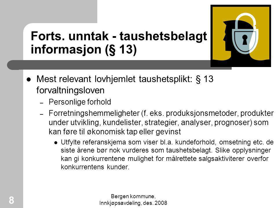Bergen kommune, Innkjøpsavdeling, des. 2008 8 Forts. unntak - taushetsbelagt informasjon (§ 13) Mest relevant lovhjemlet taushetsplikt: § 13 forvaltni
