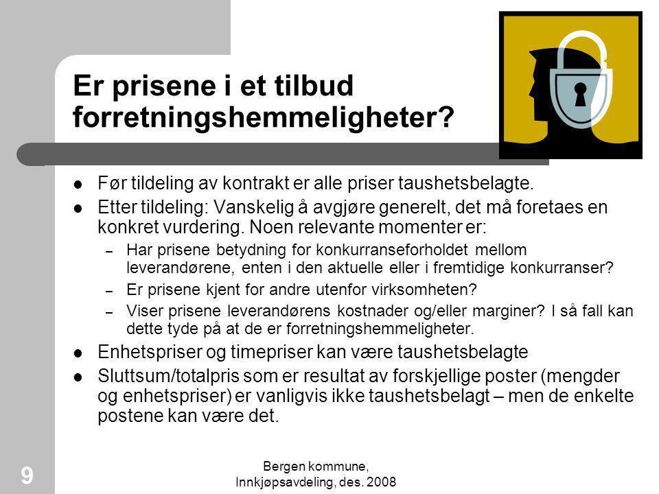 Bergen kommune, Innkjøpsavdeling, des. 2008 9 Er prisene i et tilbud forretningshemmeligheter? Før tildeling av kontrakt er alle priser taushetsbelagt
