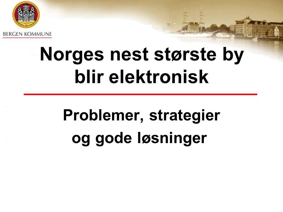 © Bergen kommune2 Det jeg skal snakke om: Organisering Metoder Rutiner Altså: den praktiske tilretteleggingen for å nå en fullelektronisk virkelighet.