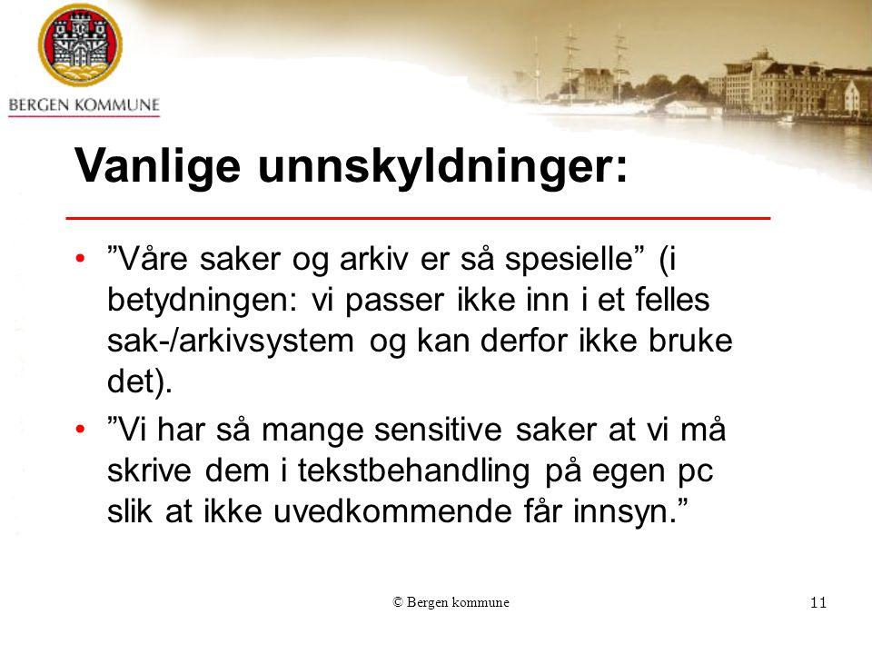 © Bergen kommune11 Vanlige unnskyldninger: Våre saker og arkiv er så spesielle (i betydningen: vi passer ikke inn i et felles sak-/arkivsystem og kan derfor ikke bruke det).