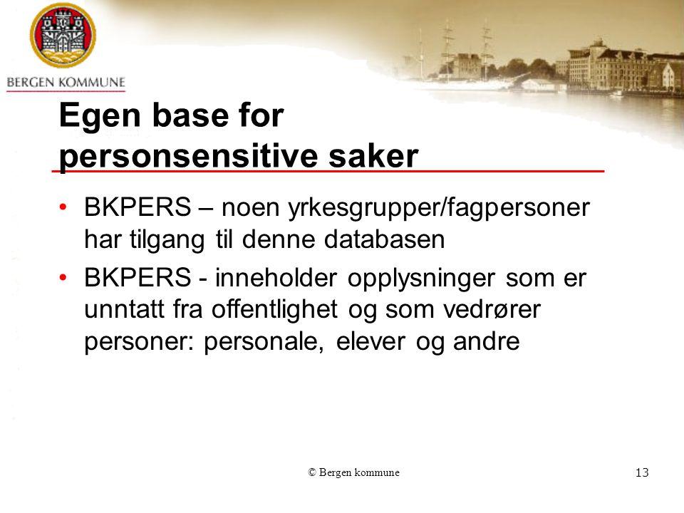 © Bergen kommune13 Egen base for personsensitive saker BKPERS – noen yrkesgrupper/fagpersoner har tilgang til denne databasen BKPERS - inneholder opplysninger som er unntatt fra offentlighet og som vedrører personer: personale, elever og andre