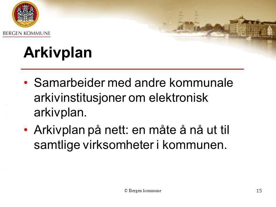 © Bergen kommune15 Arkivplan Samarbeider med andre kommunale arkivinstitusjoner om elektronisk arkivplan.