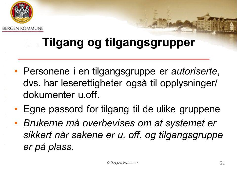 © Bergen kommune21 Tilgang og tilgangsgrupper Personene i en tilgangsgruppe er autoriserte, dvs.