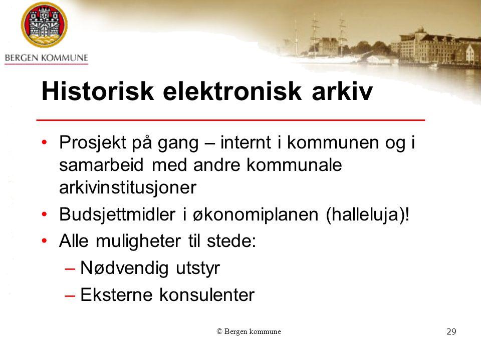 © Bergen kommune29 Historisk elektronisk arkiv Prosjekt på gang – internt i kommunen og i samarbeid med andre kommunale arkivinstitusjoner Budsjettmidler i økonomiplanen (halleluja).